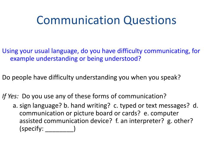 Using your usual language, do you have difficulty communicating, for example understanding or being understood?