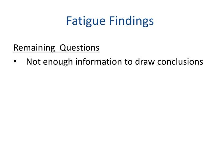 Fatigue Findings