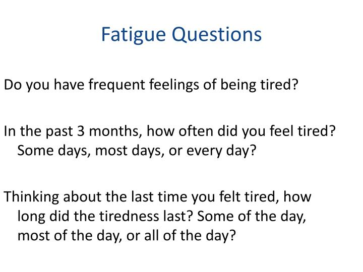 Do you have frequent feelings of being tired?