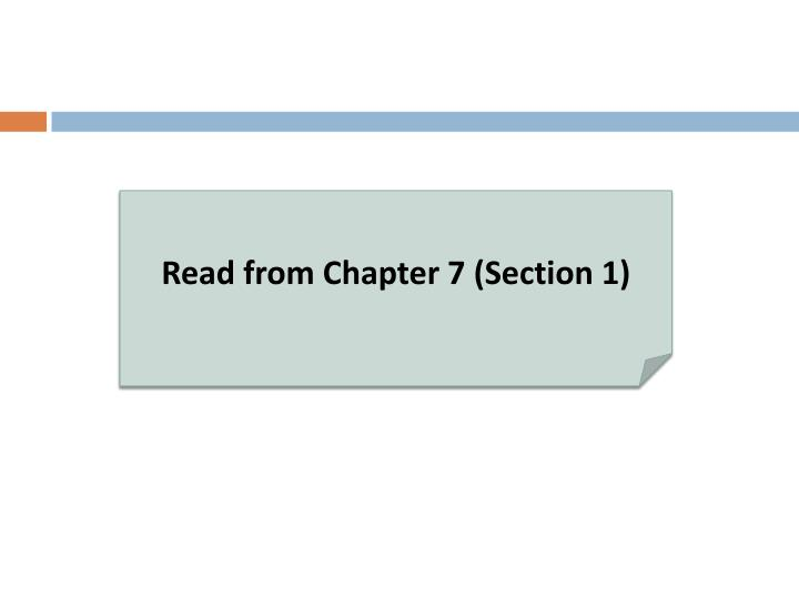 Read from Chapter 7 (Section 1)