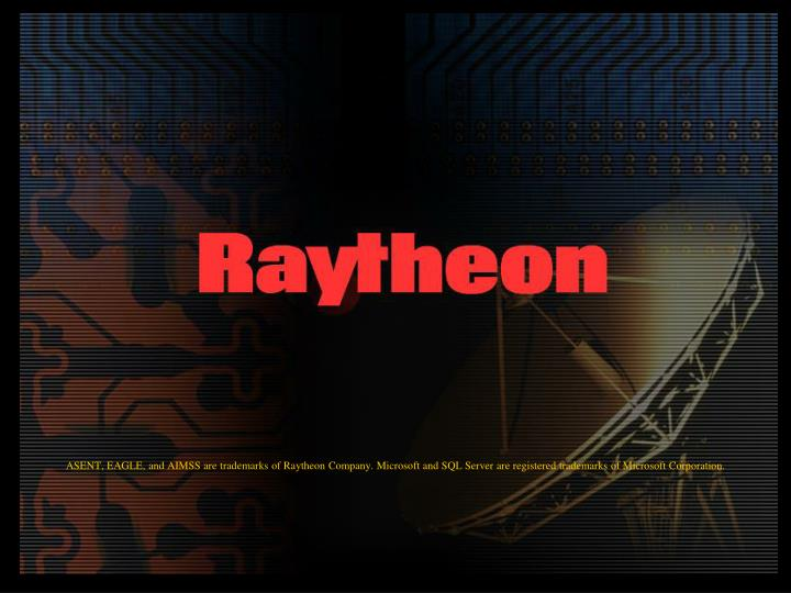ASENT, EAGLE, and AIMSS are trademarks of Raytheon Company. Microsoft and SQL Server are registered trademarks of Microsoft Corporation.