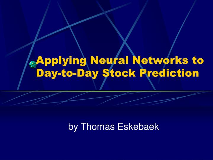applying neural networks to day to day stock prediction n.