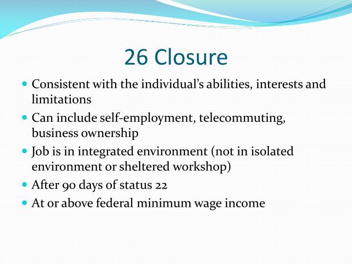 26 Closure