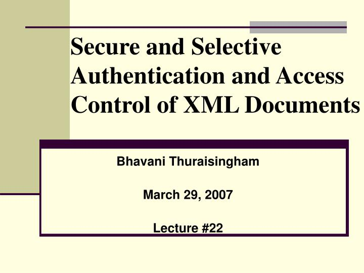 Secure and selective authentication and access control of xml documents