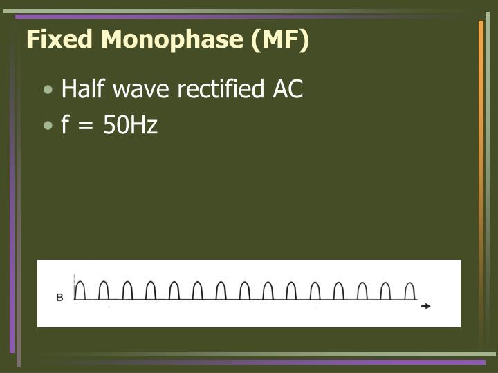 Fixed Monophase (MF)