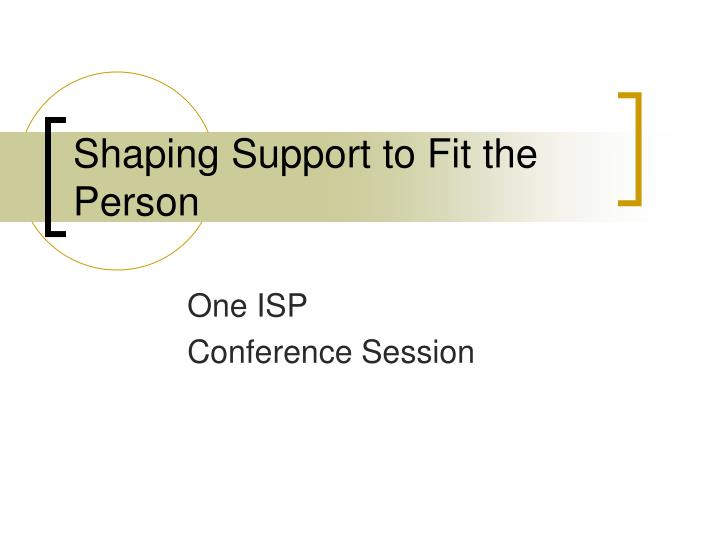 shaping support to fit the person n.