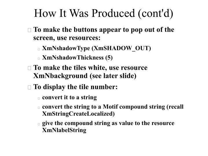 How it was produced cont d