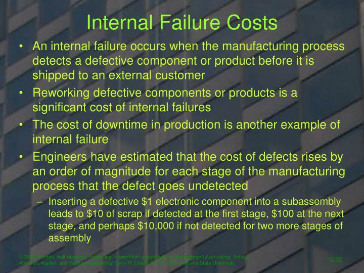 An internal failure occurs when the manufacturing process detects a defective component or product before it is shipped to an external customer