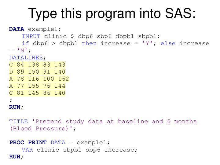Type this program into SAS: