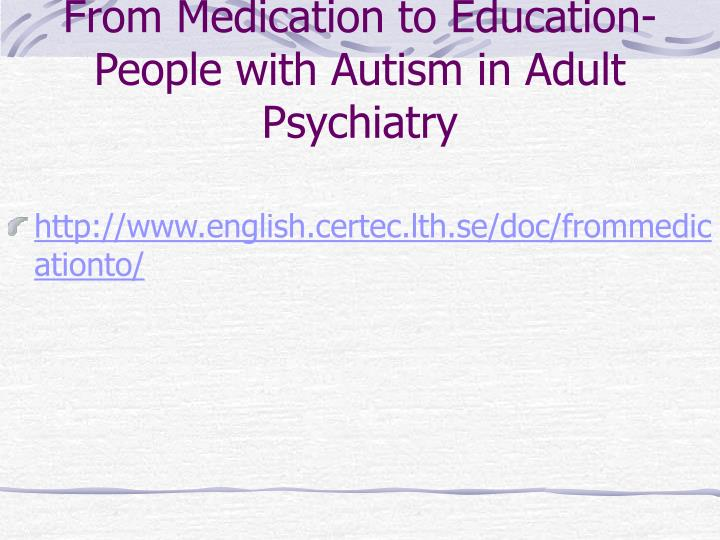 From Medication to Education-People with Autism in Adult Psychiatry