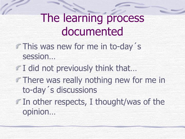 The learning process documented