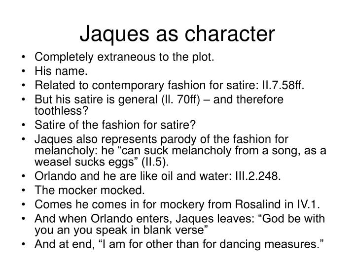 Jaques as character