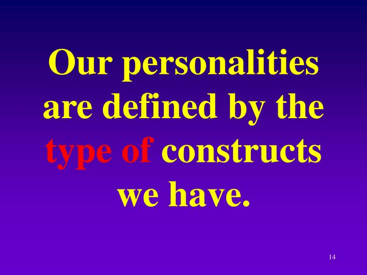 Our personalities are defined by the