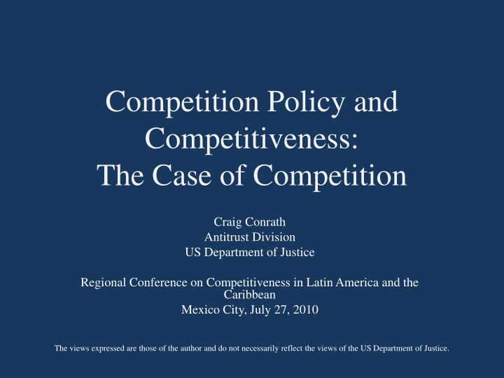 competition policy International telecommunication union 16 institutional implications • who should apply competition policy • relative advantages and disadvantages • eg sector specific expertise vs cross-sector flexibility, risk of capture, etc.
