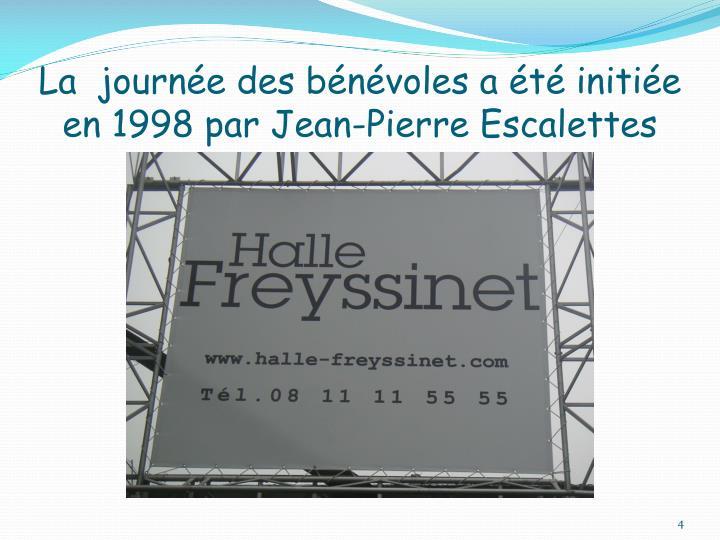 La  journée des bénévoles a été initiée    en 1998 par Jean-Pierre Escalettes