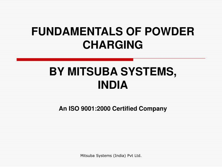 Fundamentals of powder charging by mitsuba systems india an iso 9001 2000 certified company