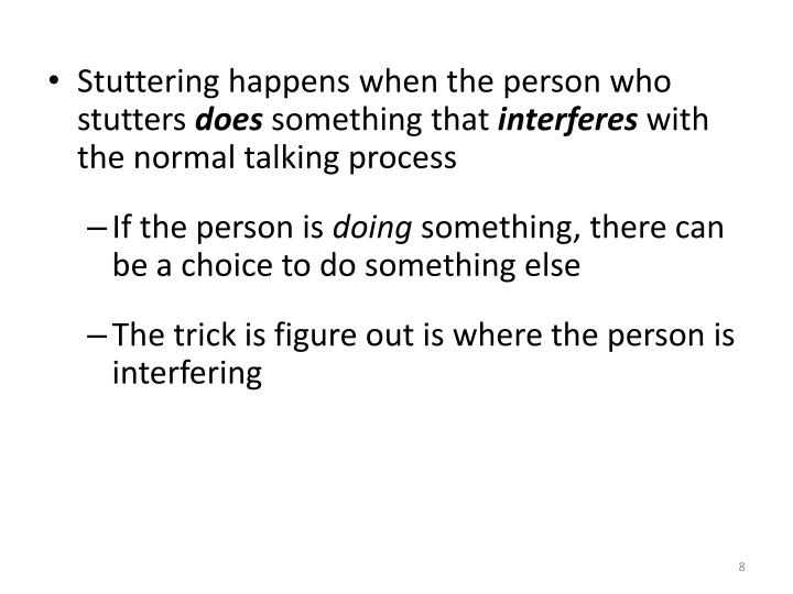 Stuttering happens when the person who stutters