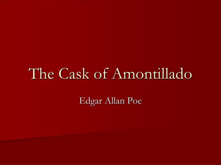 an analysis of the two views on edgar allan poes the cask of amontillado The works of edgar allan poe as well as interesting views of places with which poe's name is associated while two of the greatest illustrators of the day.