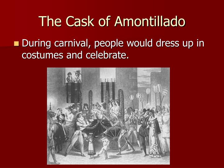 comparing the cask of amontillado and the The short story the cask of amontillado by edgar allan poe is full of situational and verbal irony situational irony is when an event contradicts the expectations of the characters or the readers verbal irony is when a speaker or narrator says one thing but means the opposite.