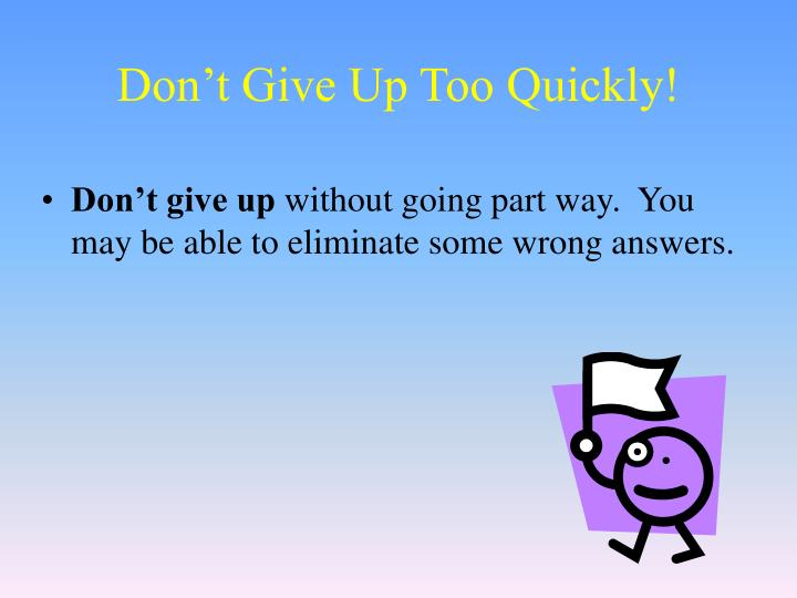 Don't Give Up Too Quickly!