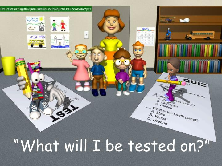 """""""What will I be tested on?"""""""