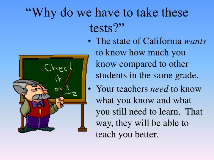"""""""Why do we have to take these tests?"""""""