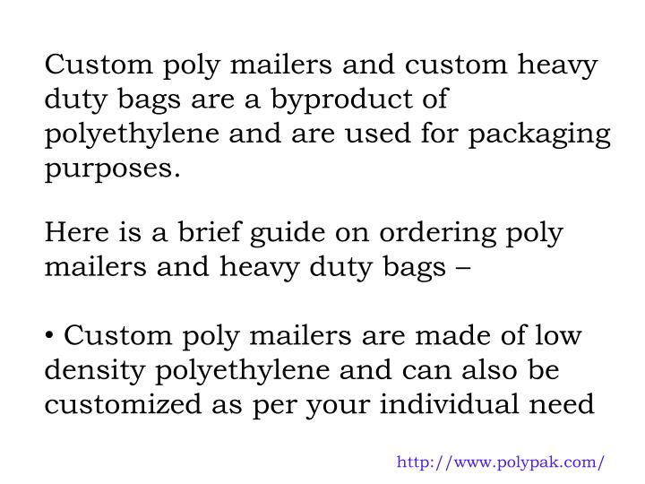 Custom poly mailers and custom heavy duty bags are a byproduct of polyethylene and are used for pack...