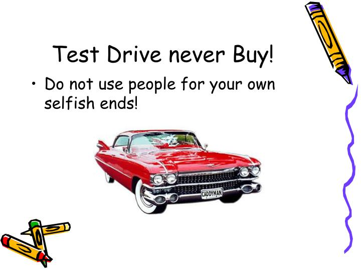 Test Drive never Buy!