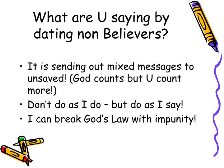 What are U saying by dating non Believers?