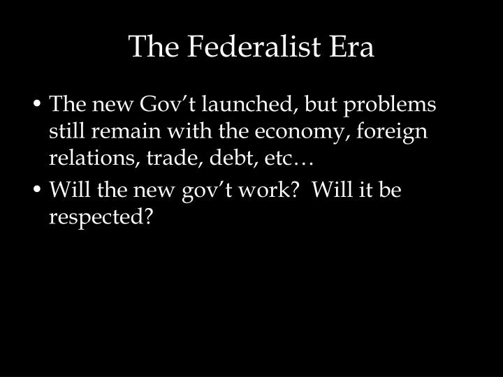the federalist era Chapter 8: the federalist era chapter quiz you can tailor this self-test quiz to give you 5, 10, 15 or more questions you may select only one answer per question.