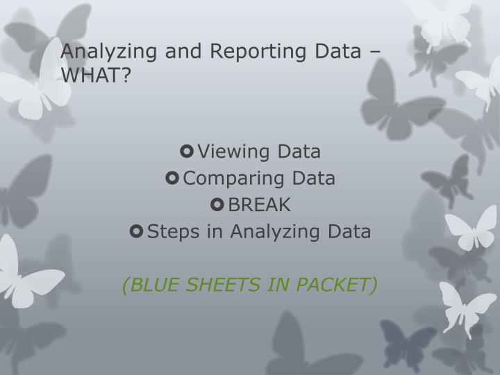 Analyzing and Reporting Data – WHAT?
