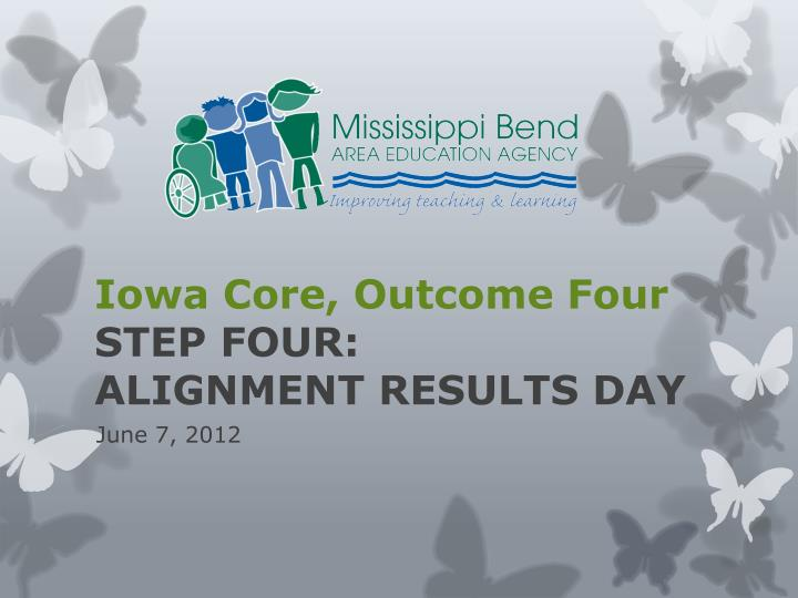 Iowa core outcome four step four alignment results day