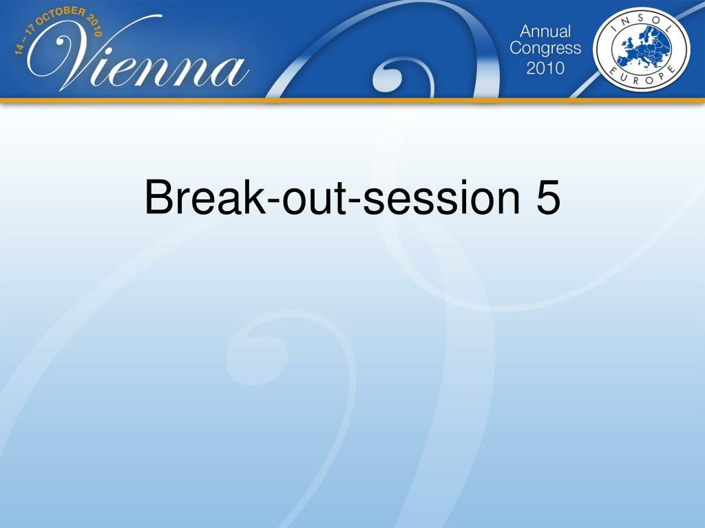 PPT - Break-out-session 5 PowerPoint Presentation - ID:6530612