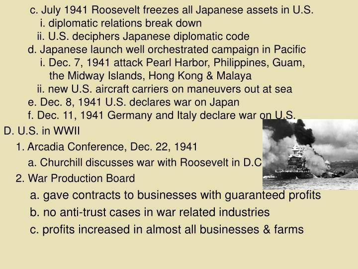 c. July 1941 Roosevelt freezes all Japanese assets in U.S.