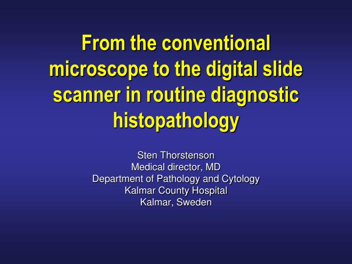 from the conventional microscope to the digital slide scanner in routine diagnostic histopathology n.