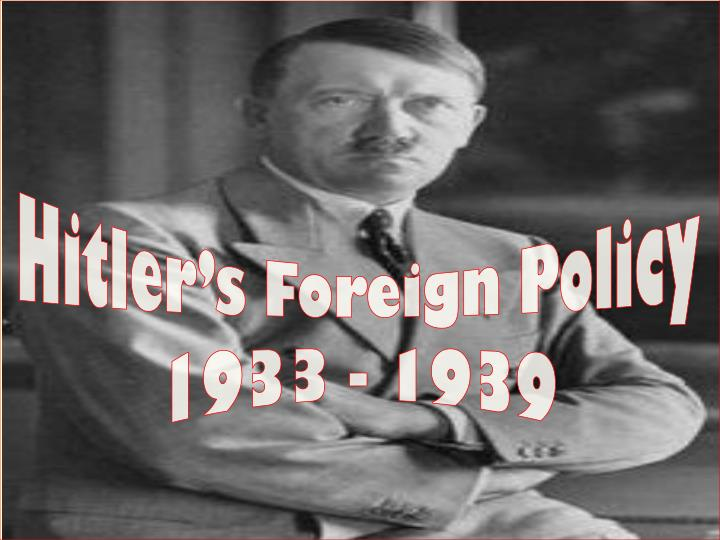 """hitler s foreign policy from 1933 1939 2003 – d1 hitler and mussolini: foreign policy """"to what extent were the foreign policies pursued by hitler and mussolini responsible for the outbreak of wwii"""" 2000 – d3 international relations, 1933-1939 """"discuss critically the view that 'hitler's aggressive foreign policy was the main cause of wwii''."""