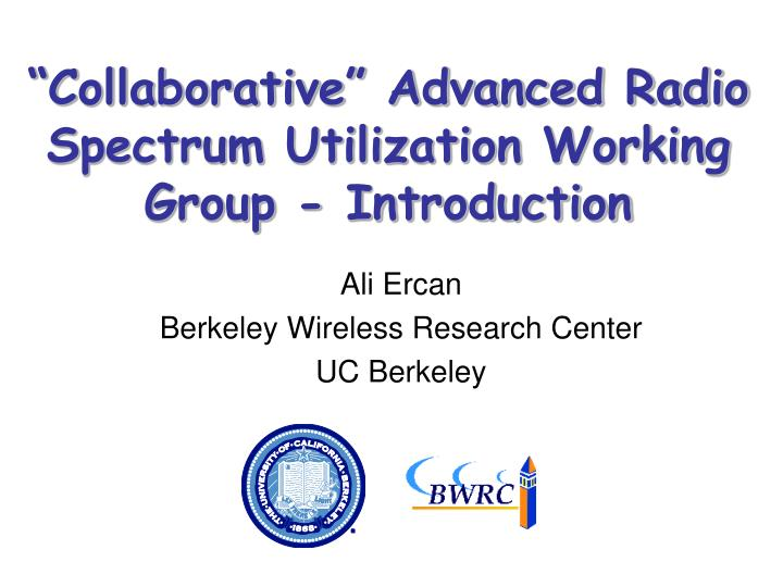 collaborative advanced radio spectrum utilization working group introduction n.
