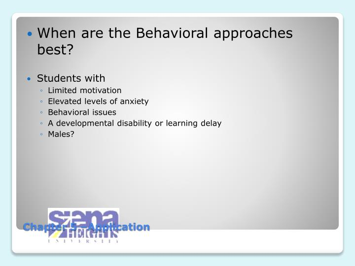 When are the Behavioral approaches best?