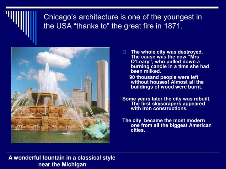 """Chicago's architecture is one of the youngest in the USA """"thanks to"""" the great fire in 1871."""