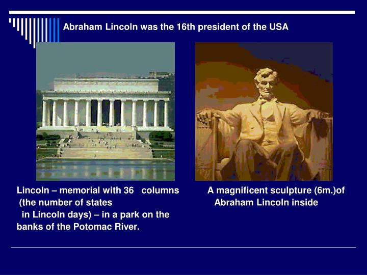 Abraham Lincoln was the 16th president of the USA