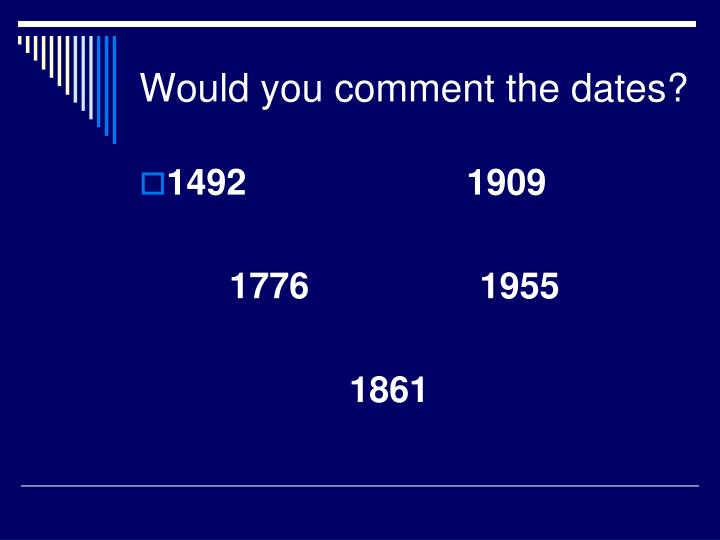 Would you comment the dates?