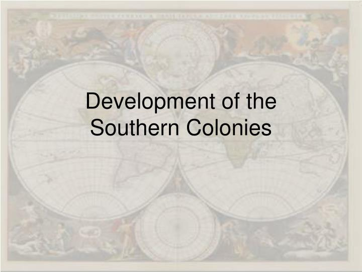 Development of the                Southern Colonies