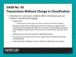 gasb no 65 transactions without change in classification