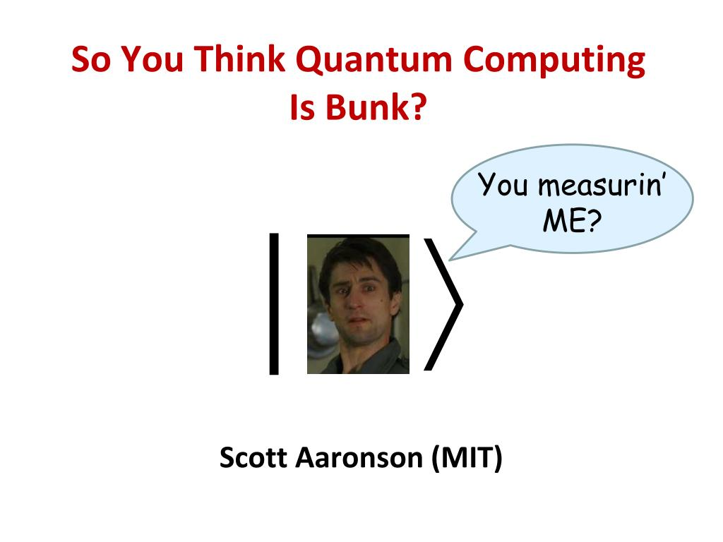 PPT - So You Think Quantum Computing Is Bunk? PowerPoint