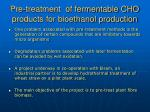 pre treatment of fermentable cho products for bioethanol production1