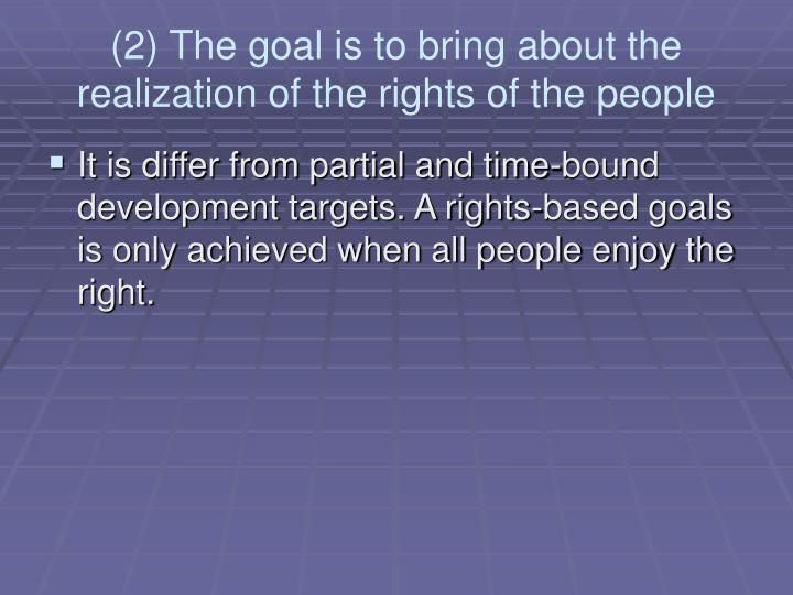(2) The goal is to bring about the realization of the rights of the people