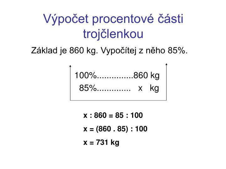 Základ je 860 kg. Vypočítej z něho 85%.