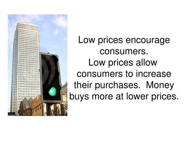 Low prices encourage