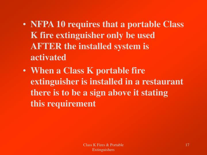 NFPA 10 requires that a portable Class K fire extinguisher only be used AFTER the installed system is activated