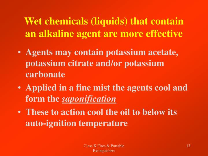 Wet chemicals (liquids) that contain an alkaline agent are more effective